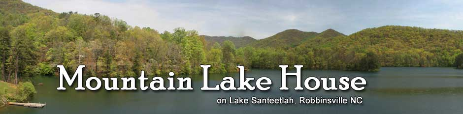 Mountain Lake House, Cabin Rental on Lake Santeetlah. 828-479-8558 or 828-735-2049